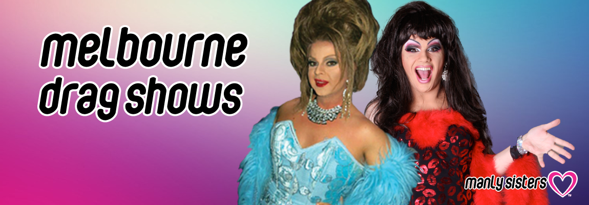 Melbourne Drag Shows - The Manly Sisters Drag Show